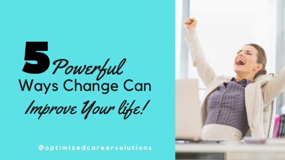 5 Powerful Ways that Change Can Improve Your Life